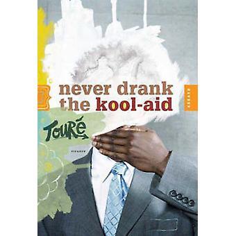 Mai bevuto il Kool-aid - saggi di Toure - 9780312425784 libro