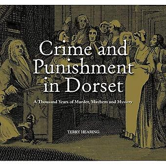 Crime and Punishment in Dorset: A Thousand Years of Murder, Myster and Mayhem