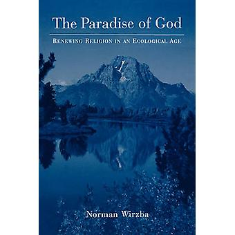 The Paradise of God Renewing Religion in an Ecological Age by Wirzba & Norman