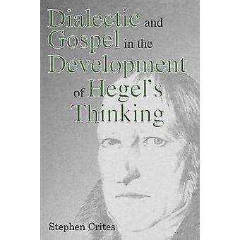Dialectique et Gospel dans le développement de Hegels pensant par Stephen & de Crites