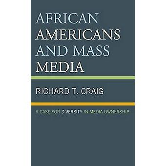 African Americans and Mass Media A Case for Diversity in Media Ownership by Craig & Richard T.