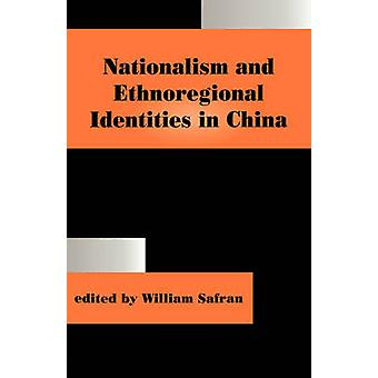 Nationalism and Ethnoregional Identities in China by Safran & William