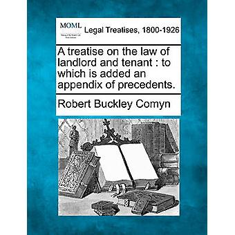 A treatise on the law of landlord and tenant  to which is added an appendix of precedents. by Comyn & Robert Buckley