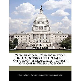 Organizational Transformation Implementierung von Chief OfficerChief Betriebsbeauftragten Betriebsstellungen in Bundesbehörden durch Vereinigte Staaten Regierungsverantwortlichkeit