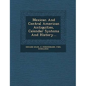 Mexican And Central American Antiquities Calendar Systems And History... by EDUARD SELER & E. FORSTEMANN & PAUL SCHELL