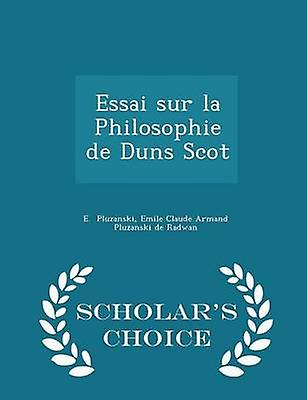 Essai sur la Philosophie de Duns Scot  Scholars Choice Edition by Pluzanski & Emile Claude Armand Pluzanski