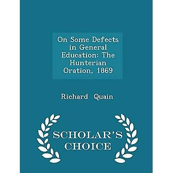 On Some Defects in General Education The Hunterian Oration 1869  Scholars Choice Edition by Quain & Richard