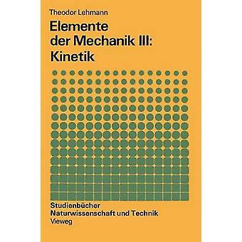 Elemente der Mechanik III Kinetik by Lehmann & Theodor
