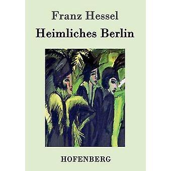 Heimliches Berlin par Franz Hessel