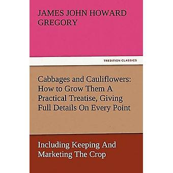 Kool en bloemkool hoe groeien ze een praktische verhandeling geven volledige Details op elk punt met inbegrip van houden en de afzet van het gewas door Gregory & James John Howard