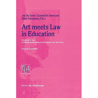 Art Meets Law in Education Yearbook of the European Association for Education Law and Policy  Volume IV 1999 by de Groof