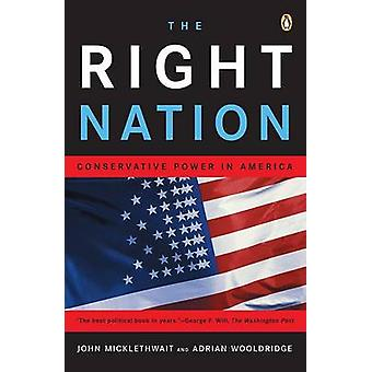 The Right Nation - Conservative Power in America by John Micklethwait