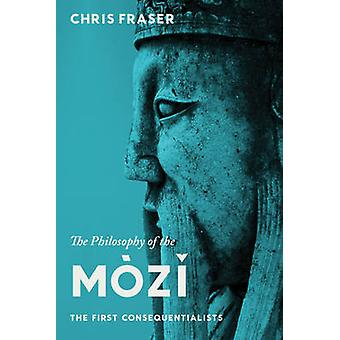 The Philosophy of the Mozi - The First Consequentialists by Chris Fras