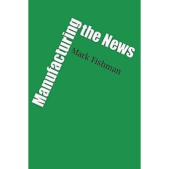 Manufacturing the News by Mark B. Fishman - 9780292751040 Book