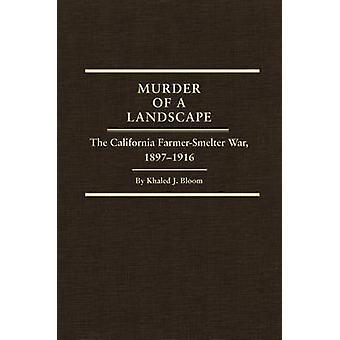 Murder of a Landscape - The California Farmer-Smelter War - 1897-1916