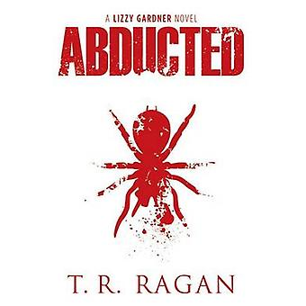 Abducted by T R Ragan - 9781612185095 Book