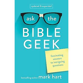 Ask the Bible Geek - Fascinating Answers to Intriguing Questions (2nd)