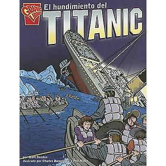 El Hundimiento del Titanic by Matt Doeden - Charles Barnett - Phil Mi