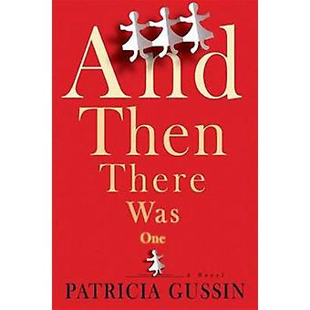 And Then There Was One - A Novel by Patricia Gussin - 9781933515885 Bo