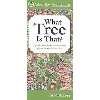 What Tree Is That? - A Guide to the More Common Trees Found in North A