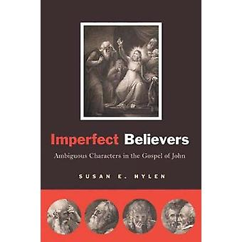 Imperfect Believers Ambiguous Characters in the Gospel of John by Hylen & Susan E.