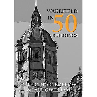 Wakefield in 50 gebouwen door Peter Thornlenen