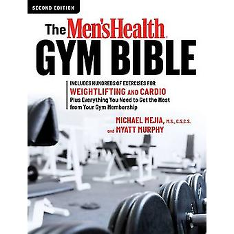 The Mens Health Gym Bible 2nd edition by Michael Mejia & Myatt Murphy