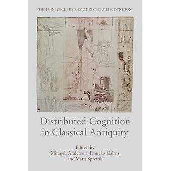 Distributed Cognition in Classical Antiquity by Miranda Anderson