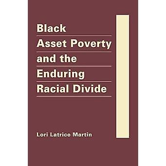 Black Asset Poverty and the Enduring Racial Divide by Lori Latrice Ma