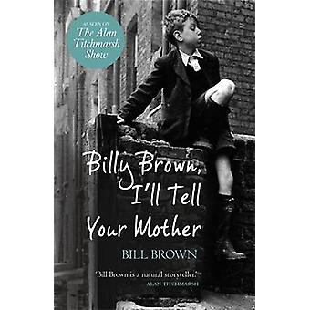 Billy Brown Ill Tell Your Mother by Brown & Bill