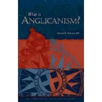 What Is Anglicanism by Holmes & Urban T. & III