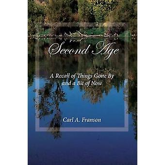 Second Age A Recall of Things Gone by and a Bit of Now by Franson & Carl A.