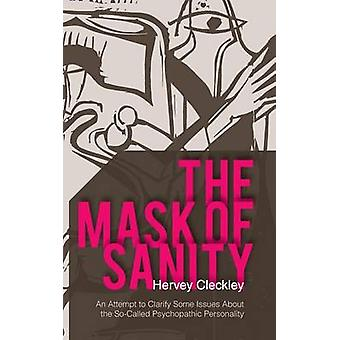The Mask of Sanity An Attempt to Clarify Some Issues about the SoCalled Psychopathic Personality by Cleckley & Hervey
