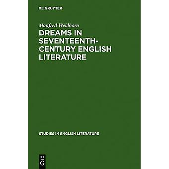 Dreams in seventeenthcentury English literature by Weidhorn & Manfred