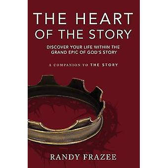 The Heart of the Story Discover Your Life Within the Grand Epic of Gods Story by Frazee & Randy