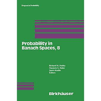 Probability in Banach Spaces 8 Proceedings of the Eighth International Conference by Dudley & R.M.