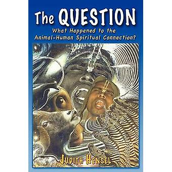 The Question What Happened to the AnimalHuman Spiritual Connection by Hensel & Judith