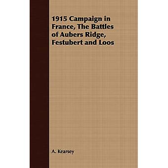 1915 Campaign in France The Battles of Aubers Ridge Festubert and Loos by Kearsey & A.