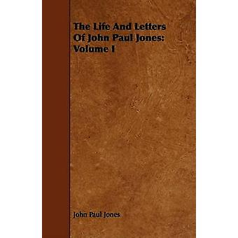 The Life And Letters Of John Paul Jones Volume I by Jones & John Paul
