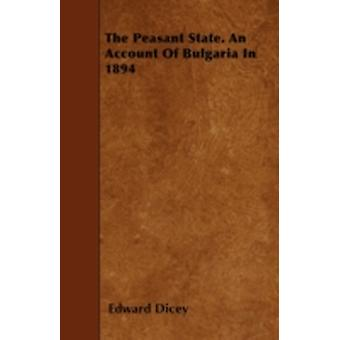 The Peasant State. an Account of Bulgaria in 1894 by Dicey & Edward