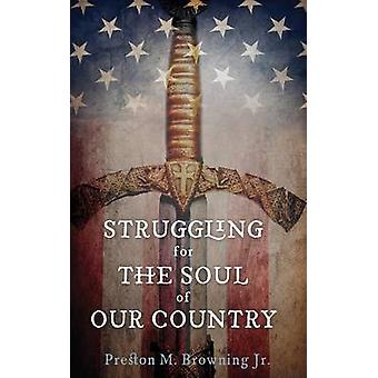 Struggling for the Soul of Our Country by Browning & Preston M. & Jr.