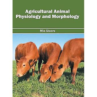 Agricultural Animal Physiology and Morphology by Steers & Mia