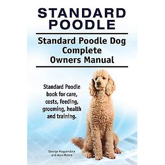 Standard Poodle. Standard Poodle Dog Complete Owners Manual. Standard Poodle book for care costs feeding grooming health and training. by Hoppendale & George