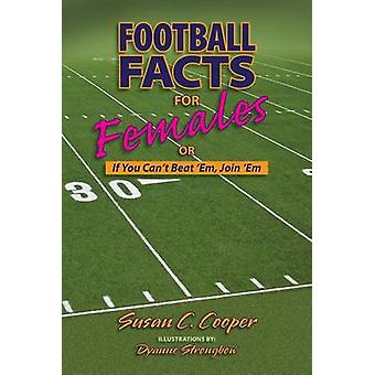 Football Facts for Females or If You Cant Beat Em Join Em by Cooper & Susan C.