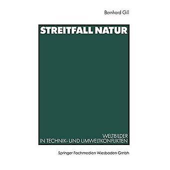Streitfall Natur  Weltbilder in Technik und Umweltkonflikten by Gill & Bernhard