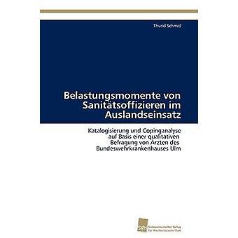 Belastungsmomente von Sanittsoffizieren im Auslandseinsatz by Schmid Thurid