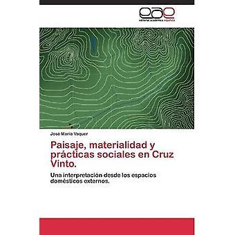 Paisaje materialidad  y prcticas sociales en Cruz Vinto. by Vaquer Jos Mara