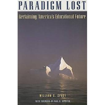 Paradigm Lost Reclaiming Americas Educational Future by Spady & William G.