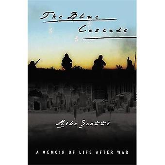 The Blue Cascade A Memoir of Life after War by Scotti & Mike
