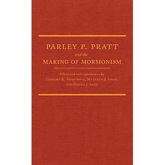 Parley P. Pratt and the Making of Mormonism by Gregory K Armstrong -